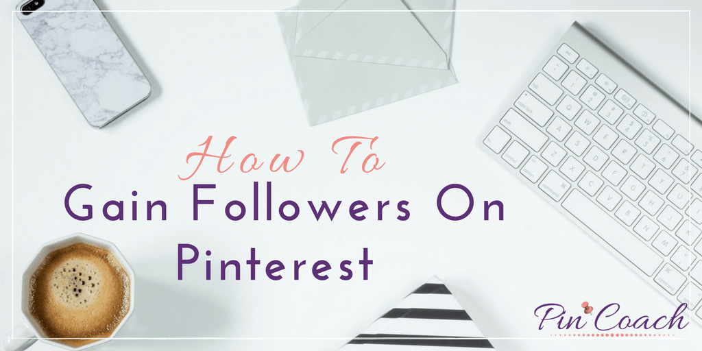 Gain Pinterest followers for your online business using these easy steps