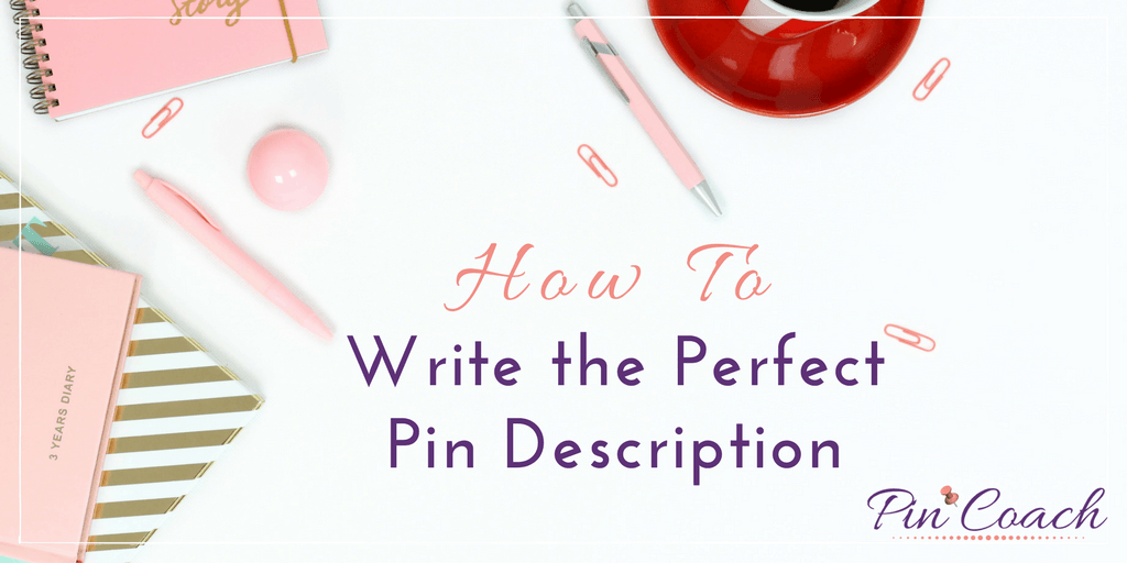 Learn how to write the perfect pin descriptions. These tips will show you just how to pair effective copy with your beautiful content and bring your ideal customer straight to you. Read the Pin Coach blog to learn more. | #PinterestTips #PinterestMarketing